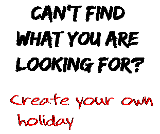 Can't find  what you are  looking for? Create your own  holiday