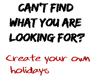 Can't find  what you are  looking for? Create your own  holidays