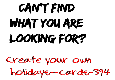Can't find  what you are  looking for? Create your own  holidays--cards-394