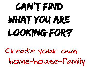 Can't find  what you are  looking for? Create your own  home-house-family
