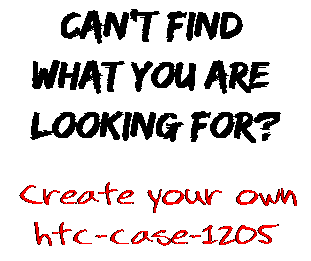Can't find  what you are  looking for? Create your own  htc-case-1205