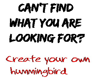 Can't find  what you are  looking for? Create your own  hummingbird