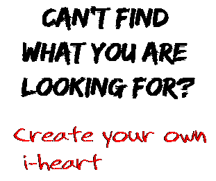 Can't find  what you are  looking for? Create your own  i-heart