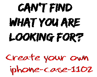 Can't find  what you are  looking for? Create your own  iphone-case-1102