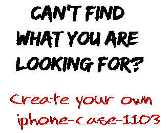 Can't find  what you are  looking for? Create your own  iphone-case-1103