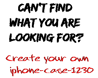 Can't find  what you are  looking for? Create your own  iphone-case-1230