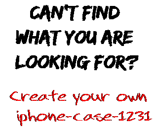 Can't find  what you are  looking for? Create your own  iphone-case-1231