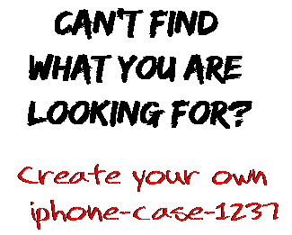 Can't find  what you are  looking for? Create your own  iphone-case-1237