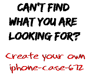 Can't find  what you are  looking for? Create your own  iphone-case-672