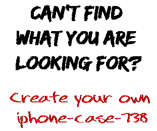 Can't find  what you are  looking for? Create your own  iphone-case-738