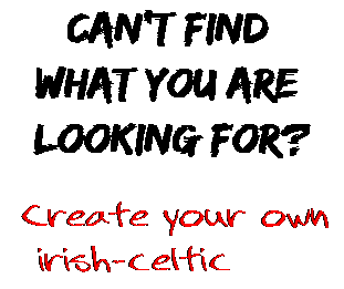 Can't find  what you are  looking for? Create your own  irish-celtic