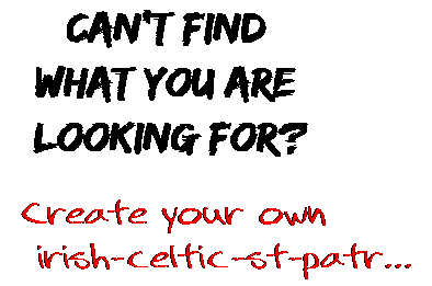 Can't find  what you are  looking for? Create your own  irish-celtic-st-patr...