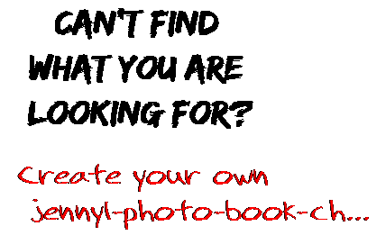 Can't find  what you are  looking for? Create your own  jennyl-photo-book-ch...