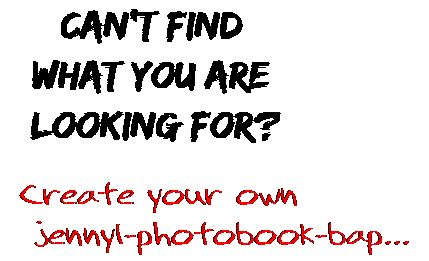 Can't find  what you are  looking for? Create your own  jennyl-photobook-bap...
