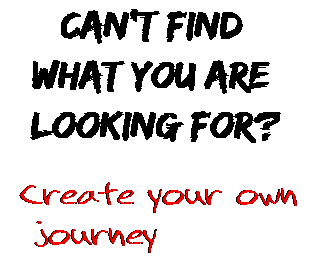 Can't find  what you are  looking for? Create your own  journey
