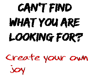 Can't find  what you are  looking for? Create your own  joy