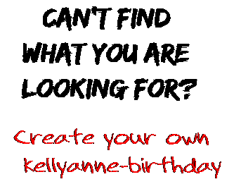 Can't find  what you are  looking for? Create your own  kellyanne-birthday
