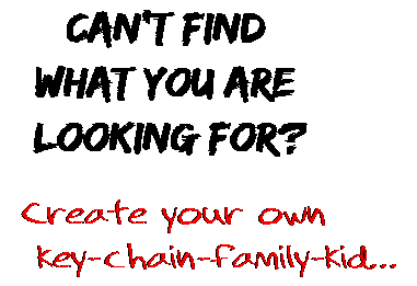 Can't find  what you are  looking for? Create your own  key-chain-family-kid...