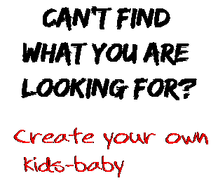 Can't find  what you are  looking for? Create your own  kids-baby