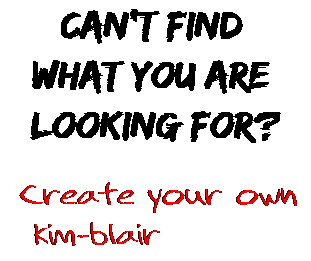 Can't find  what you are  looking for? Create your own  kim-blair