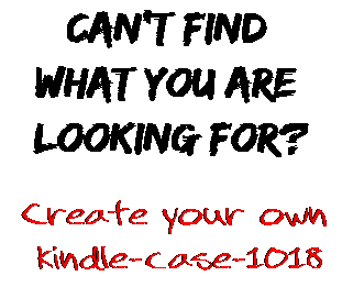 Can't find  what you are  looking for? Create your own  kindle-case-1018