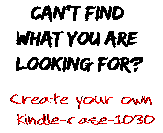 Can't find  what you are  looking for? Create your own  kindle-case-1030