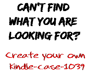 Can't find  what you are  looking for? Create your own  kindle-case-1039