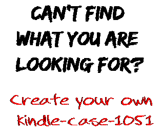 Can't find  what you are  looking for? Create your own  kindle-case-1051