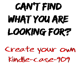 Can't find  what you are  looking for? Create your own  kindle-case-909