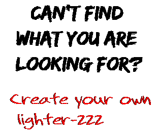 Can't find  what you are  looking for? Create your own  lighter-222