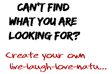 Can't find  what you are  looking for? Create your own  live-laugh-love-natu...