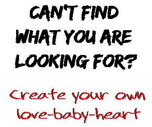 Can't find  what you are  looking for? Create your own  love-baby-heart