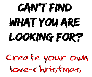 Can't find  what you are  looking for? Create your own  love-christmas