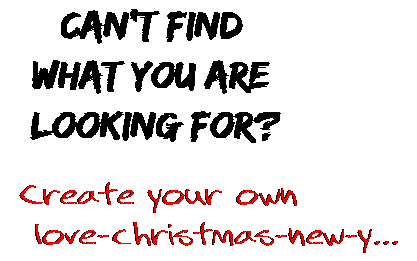 Can't find  what you are  looking for? Create your own  love-christmas-new-y...