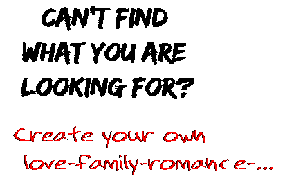 Can't find  what you are  looking for? Create your own  love-family-romance-...