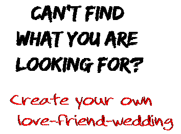 Can't find  what you are  looking for? Create your own  love-friend-wedding