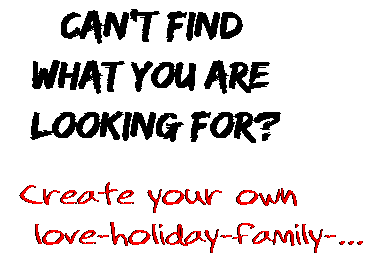 Can't find  what you are  looking for? Create your own  love-holiday-family-...