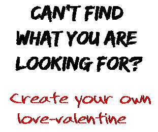 Can't find  what you are  looking for? Create your own  love-valentine