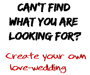 Can't find  what you are  looking for? Create your own  love-wedding
