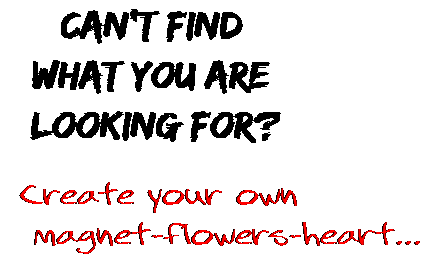 Can't find  what you are  looking for? Create your own  magnet-flowers-heart...