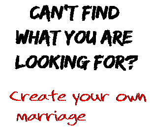 Can't find  what you are  looking for? Create your own  marriage