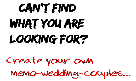 Can't find  what you are  looking for? Create your own  memo-wedding-couples...