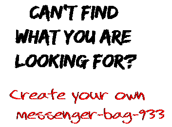 Can't find  what you are  looking for? Create your own  messenger-bag-933