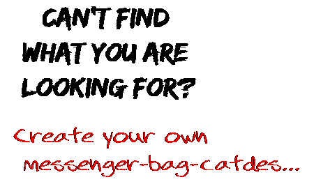 Can't find  what you are  looking for? Create your own  messenger-bag-catdes...