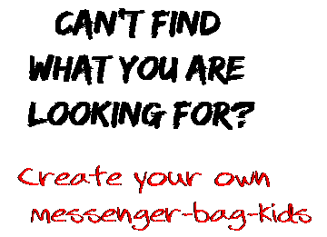 Can't find  what you are  looking for? Create your own  messenger-bag-kids