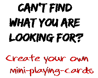 Can't find  what you are  looking for? Create your own  mini-playing-cards
