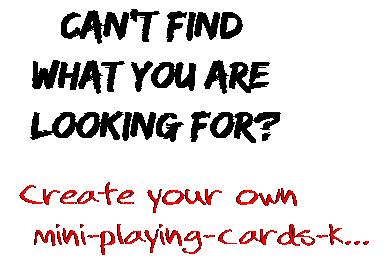 Can't find  what you are  looking for? Create your own  mini-playing-cards-k...