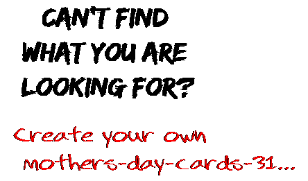 Can't find  what you are  looking for? Create your own  mothers-day-cards-31...