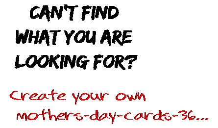 Can't find  what you are  looking for? Create your own  mothers-day-cards-36...