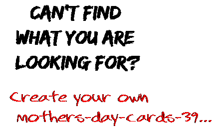 Can't find  what you are  looking for? Create your own  mothers-day-cards-39...